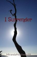 I Surrender by Stephieg1999