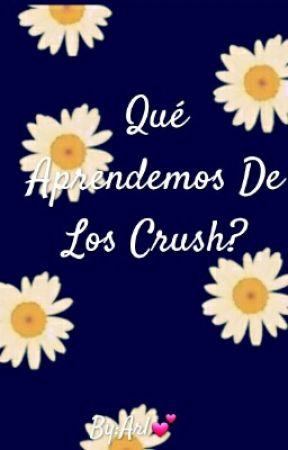 Qué Aprendemos De Los Crush? by Arline24L