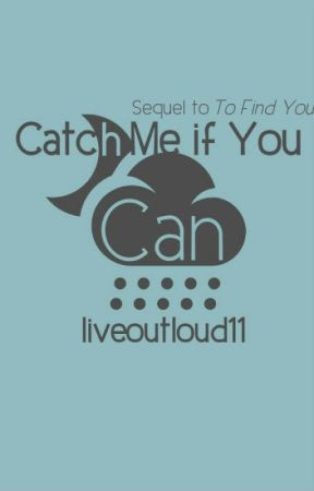 Catch Me If You Can (Sequel to To Find You) by livoutloud11