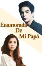 Enamorada De Mi Papá |Jos Canela| by NovelsCD9