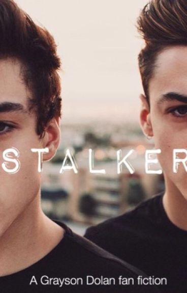 Stalker - Grayson/Ethan Dolan fan fiction