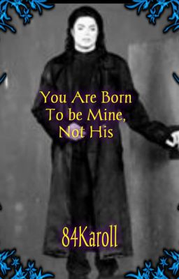 """You are born to be mine not His"" (M.J. Fantasy)"