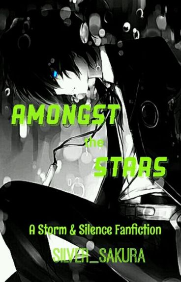 Amongst the Stars (A Storm and Silence Fanfiction)