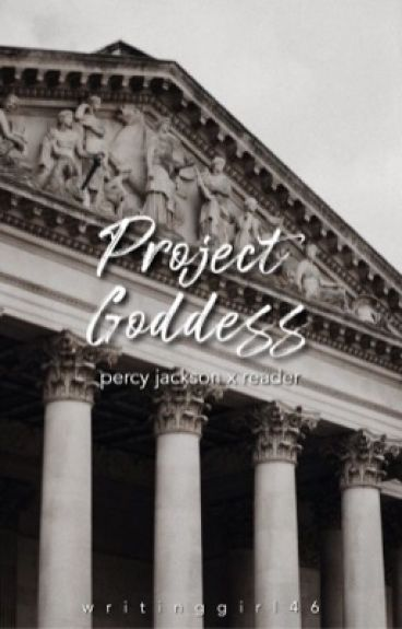Project Goddess (Percy Jackson x Reader)