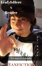 LeafyIsHere x Reader by Black_Rose527