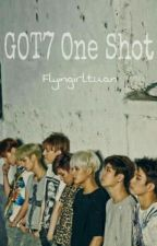 GOT7 One Shots by FlyingGirlTuan