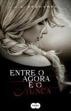 Entre o Agora e o nunca(official) by marlla1208