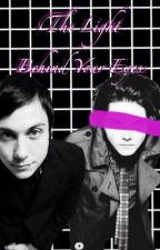 The Light Behind Your Eyes (Frerard AU) by IEdzDahCookie