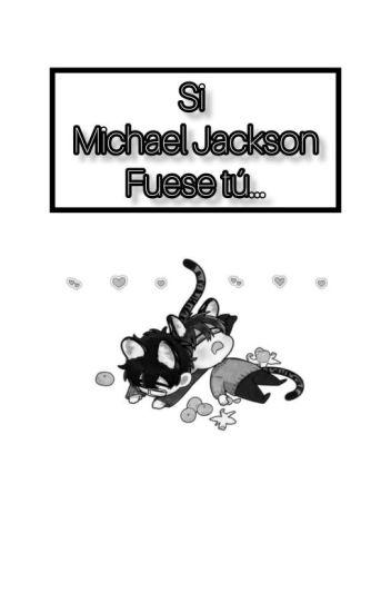 ✨ SI MICHAEL JACKSON FUESE TÚ...✨ [TERMINADA.]