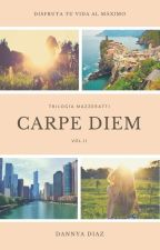 Carpe Diem (18+) Trilogía Mazzeratti Vol. II by DannyaDiaz