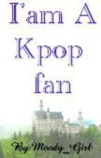 I'am A kpop fan by MooDy_Girl17