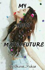 My Idiot Mate/ Future by Akira_Yukie