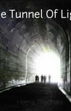 The Tunnel Of Light [COMPLETED] by HeenaThadhani