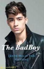 The BadBoy [Zayn Malik FanFiction] by luvya21