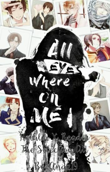 All Eyes Where On Me | Hetalia X Insecure! Reader| The Selection AU