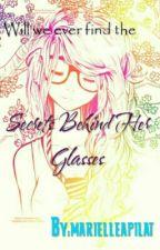 Secrets Behind Her Glasses by marielleapilat