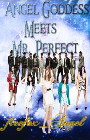 Angel Goddess Meets Mr. Perfect (On Hold ) by firefox_Angel