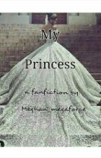My Princess...  (a power rangers megaforce fanfiction/sequel) by Meghan_megaforce
