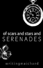 Of Scars and Stars and Serenades by writingmaichard