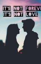 If It's Not Forever It's Not Love by _manan_01