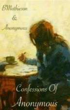 Confessions of Anonymous by BMathieson