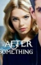 After.Say Something. ( COMPLETED ). by HardinScottAfter