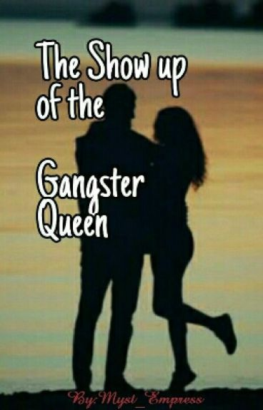 The show up of the Gangster Queen