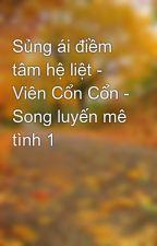 Sủng ái điềm tâm hệ liệt - Viên Cổn Cổn - Song luyến mê tình 1 by gacon14