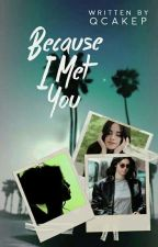 Because I met you(You and Kendall fanfic) by qCaKep