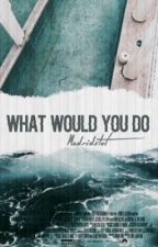 What would you do-madridslut. by madridslut
