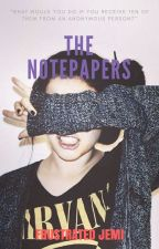 The Notepapers (TN #1, Completed)  by FrustratedJemi