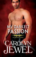 My Darkest Passion - My Immortals series, Book 5 by CarolynJewel