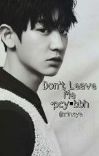 Don't Leave Me • pcy;bbh by zinsya