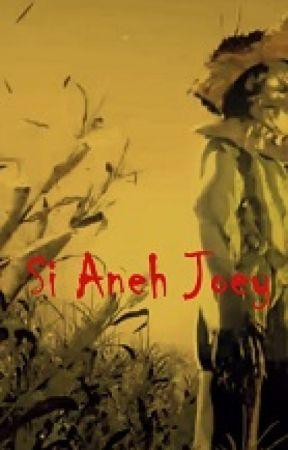 Apakah Joey Benar-Benar Aneh? by duniafiksi14