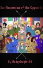 The Dimension of the Opposite ( A Hetalia and Nyotalia Fan fic ) by hedgehogirl99