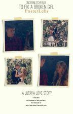 To Fix A Broken Girl » A Lucaya Story by oncerinlitchfield