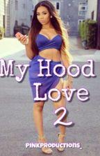 My Hood Love 2 by prxncxsslxxh