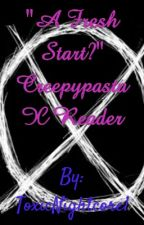 """A Fresh Start?"" Creepypasta X Reader by Nia_The_Writer01"