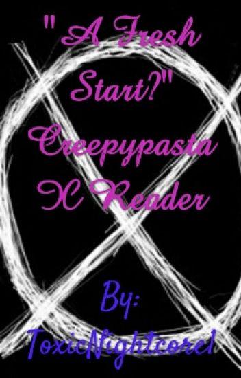 """A Fresh Start?"" Creepypasta X Reader"