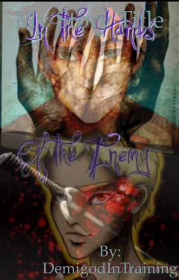 In the Hands of the Enemy ~Sequel to 'Captivity'~ (A Percy Jackson Fanfiction)
