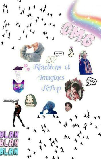 Réactions Et Imagines K-Pop ☯