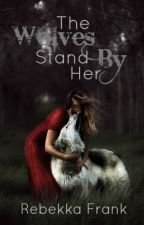 The Wolves Stand By Her by Wolf-Hunter