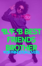 B.F.B best friends brother (for princeton lovers) by prettytaylor___