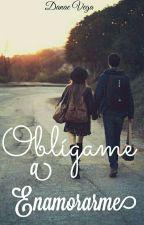 Oblígame A Enamorarme (#1) by Danae_Vega