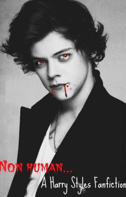 Non Human (A Harry Styles Vampire Fanfic) [NEEDS A LOT OF EDITING