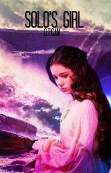 Solo's Girl ~A Star Wars Fan Fiction~ by WookieeRoar