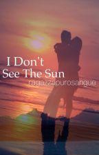 I don't see the sun by ragazzapurosangue