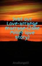 Just our Love-arrange marrage-(Jake Miller love story) by AnaRangel0