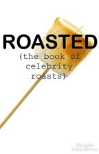 ROASTED (the book of celebrity roasts) by sam_x_cam