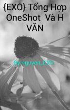 {EXO} Tổng Hợp OneShot  Và H VĂN by nguyen_EXO